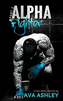 Alpha Fighter - Part Two (The Alpha Fighter Series Book 2) by [Ashley, Ava]
