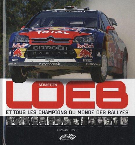 Sébastien Loeb et tous les champions du monde des rallyes par Michel Lizin