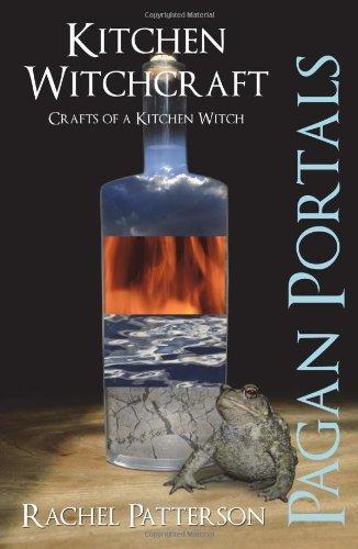 Pagan Portals - Kitchen Witchcraft: Crafts of a Kitchen Witch by Rachel Patterson (2013-02-16)