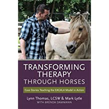 Transforming Therapy through Horses: Case Stories Teaching the EAGALA Model in Action (English Edition)