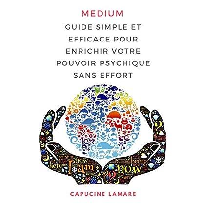 Médium: Guide simple et efficace pour enrichir votre pouvoir psychique sans effort
