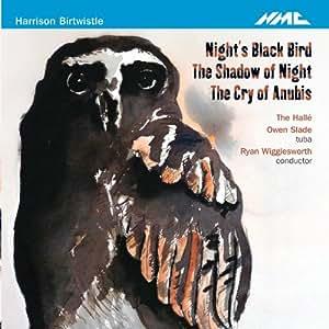 Harrison Birtwistle: Night's Black Bird / The Shadow of Light / The Cry of Anubis