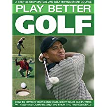 Play Better Golf: A Step-by-step Manual and Self-improvement Course