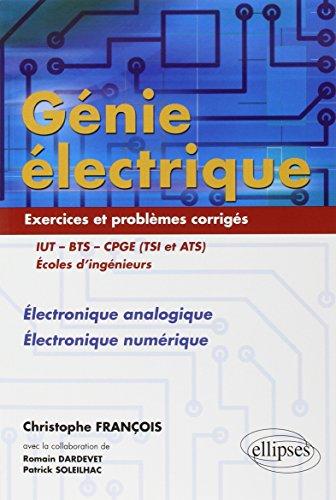 Génie Électrique IUT-BTS-CPGE (TSI et ATS) Écoles d'Ingénieurs : Électronique Analogique Électronique Numérique Exercices et Problèmes Corrigés