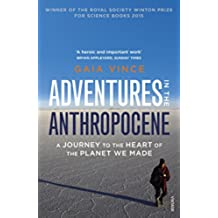 Adventures in the Anthropocene: A Journey to the Heart of the Planet we Made (English Edition)