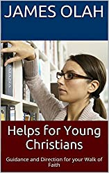 Helps for Young Christians: Guidance and Direction for your Walk of Faith (Basic Christianity Book 2) (English Edition)