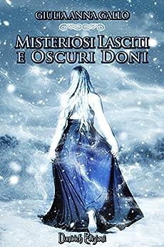 Misteriosi Lasciti e Oscuri Doni (Arest Saga Vol. 2) di [Gallo, Giulia Anna]
