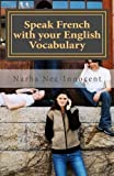 Speak French with your English vocabulary: The French you already know (French Edition) by Narha Nez-Innocent (2013-10-09)