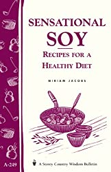 Sensational Soy: Recipes for a Healthy Diet (Storey Country Wisdom Bulletin, a-249)