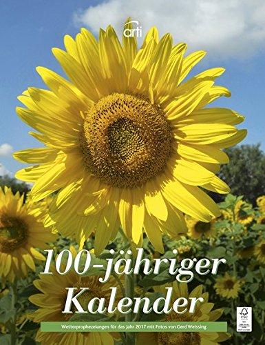100-jähriger Kalender 2017 - Wetterbeobachtungen Monat für Monat, Bildkalender, Lebenshilfe, Natur, Weisheiten - 30 x 39 cm
