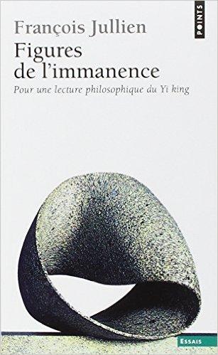 Figures de l'immanence : Pour une lecture philosophique du Yi king, le Classique du changement de François Jullien ( 6 septembre 2012 )