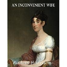 An Inconvenient Wife (A Regency Romance): Inconvenient Trilogy - Book 2
