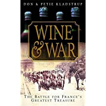 Wine and War: The French, the Nazis, and France's Greatest Treasure by Donald Kladstrup (2001-09-01)