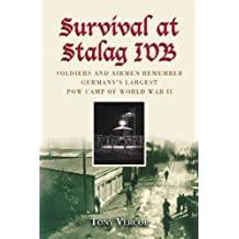 Survival at Stalag IVB: Soldiers and Airmen Remember Germany's Largest POW Camp of World War II