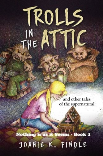 Trolls in the Attic: and Other Tales of the Supernatural: Volume 1 (Nothing is as it Seems)