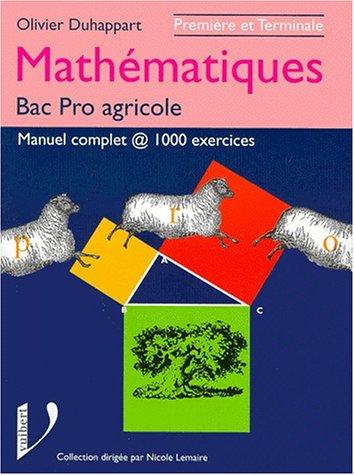 MATHEMATIQUES 1ERE ET TERMINALE BAC PRO AGRICOLE. : Manuel complet, 1000 exercices