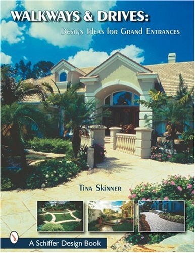 Walkways & Drives: Ideas for Making a Grand Entrances (Schiffer Design Books)