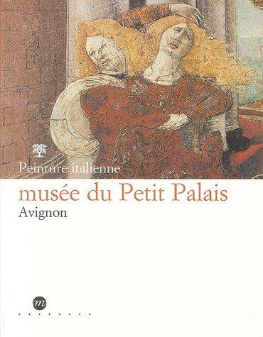 Peinture italienne, musée du Petit Palais Avignon par Michel Laclotte