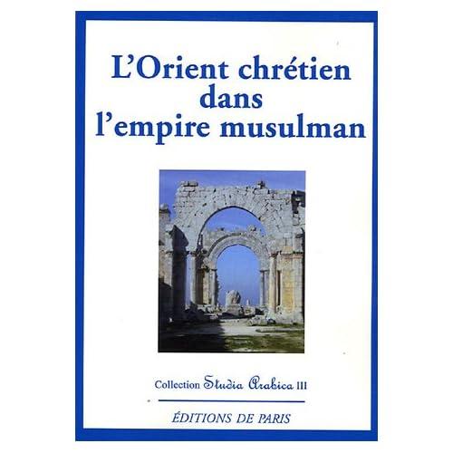L'Orient chrétien dans l'empire musulman : Hommage au professeur Gérard Troupeau