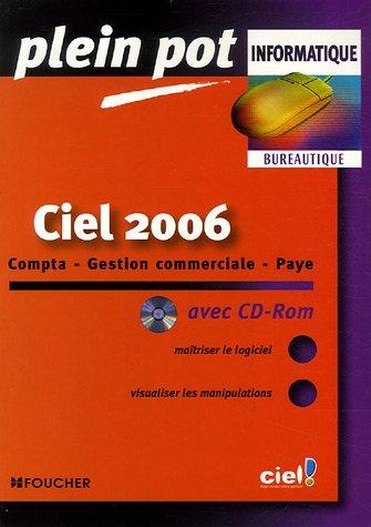 Ciel 2006 : Compta - Gestion commerciale - Paye (1Cédérom)