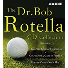 The Dr. Bob Rotella CD Collection: Includes Golf Is a Game of Confidence,Golf Is Not a Game of Perfect,Putting Out of Your Mind,The Golf of Your Dreams