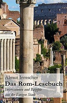 Das Rom-Lesebuch: Impressionen und Rezepte aus der Ewigen Stadt