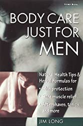 Body Care Just for Men: Nautual Health Tips & Herbal Formulas for Skin Protection, Sore Muscle Relief, Aftershaves, Tonics, and More