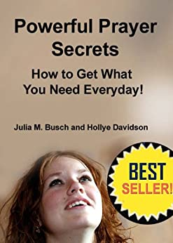 POWERFUL PRAYER SECRETS HOW TO GET WHAT YOU NEED EVERYDAY! by [AntiAgingPress.org, Julia M. Busch, Davidson, Hollye]