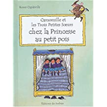 Camomille et les Trois Petites Soeurs : Chez la princesse au petit pois