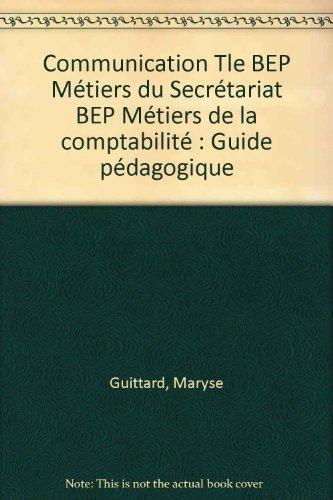 Communication Tle BEP Métiers du Secrétariat BEP Métiers de la comptabilité : Guide pédagogique