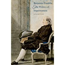 Benjamin Franklin and the Politics of Improvement (Lewis Walpole Series in Eighteenth-Century Culture and History (Hardcover)) by Alan Houston (2008-11-18)
