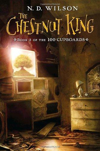 The Chestnut King (100 Cupboards) por N. D. Wilson