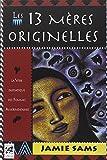 Les 13 mères originelles : La voie initiatique des femmes amérindiennes...