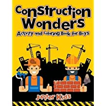 Construction Wonders: Activity and Coloring Book for Boys