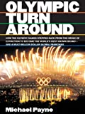 Olympic turnaround: How the Olympic Games Stepped Back from the Brink of Extinction to Become the World's Best Known Brand - and a Multi Billion Dollar Global Franchise (English Edition)...