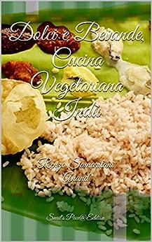 Dolci e Bevande, Cucina Vegetariana Indù: volume 3 di [RamAnanda, CoscienzaSpirituale.tk, AssociazioneCulturale]