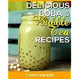 Boba Bubble Tea Recipes: How To Make Delicious Bubble Tea Recipes At Home! (English Edition)