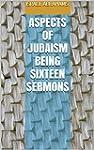 Aspects of Judaism Being Sixteen Serm...