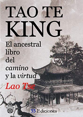 TAO-TE-KING (El Ancestral Libro del Camino y la Virtud)