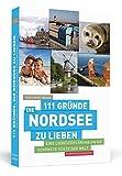 111 Gründe, die Nordsee zu lieben: Eine Liebeserklärung an die schönste Küste der Welt von Carsten Wittmaack (1. Juli 2012) Broschiert
