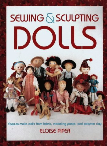 Sewing & Sculpting Dolls: Easy-To-Make Dolls from Fabric, Modeling Paste, and Polymer Clay - Sculpting Paste