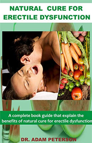 NATURAL CURE FOR ERECTILE DYSFUNCTION: A book guide that explain the benefits of natural cure for erectile dysfunction (English Edition)
