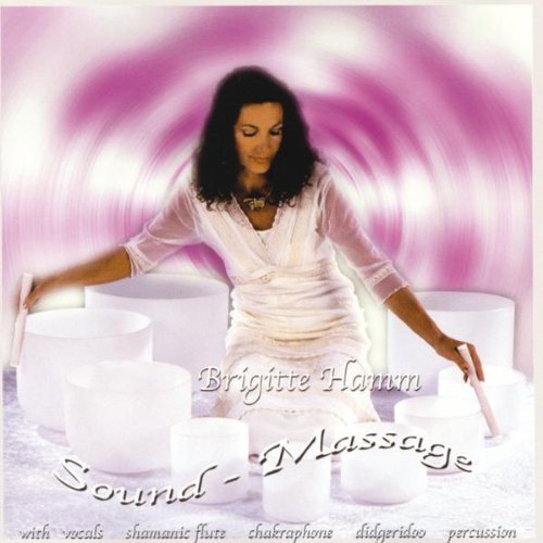 Sound - Massage : With Vocals, Shamanic Flute, Chakraphone, Didgeridoo Percussion by Brigette Hamm (2002-05-03)