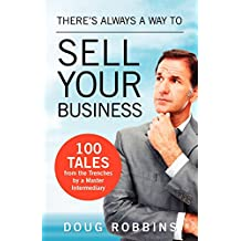 There's Always a Way to Sell Your Business: 100 Tales from the Trenches by a Master Intermediary