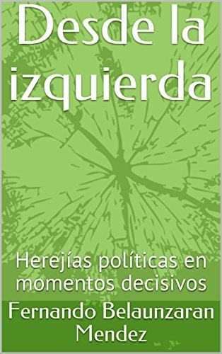 Desde la izquierda: Herejías políticas en momentos decisivos por Fernando  Belaunzaran Mendez