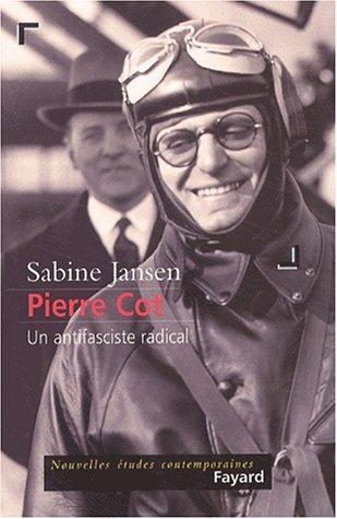 Pierre Cot : Les Pièges de l'antifascisme (1895-1977)