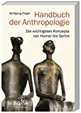 Handbuch der Anthropologie: Die wichtigsten Konzepte von Homer bis Sartre