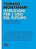 Istruzioni per l'uso del futuro. Il patrimonio culturale e la democrazia che verrà (Italian Edition)
