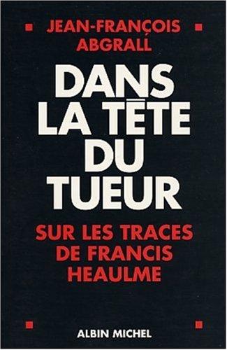 Dans la tête du tueur : Sur les traces de Francis Heaulme
