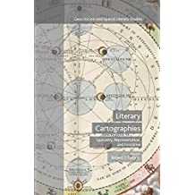 Literary Cartographies: Spatiality, Representation, and Narrative (Geocriticism and Spatial Literary Studies)